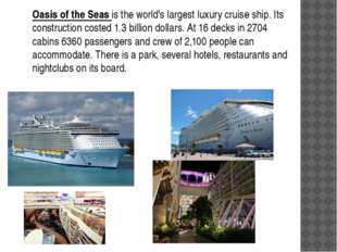 Oasis of the Seas is the world's largest luxury cruise ship. Its construction