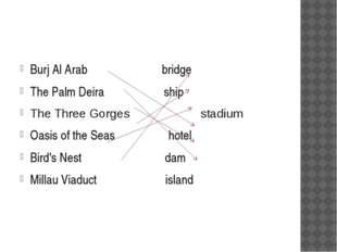 Burj Al Arab bridge The Palm Deira ship The Three Gorges stadium Oasis of th