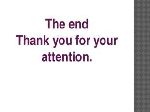 The end Thank you for your attention.