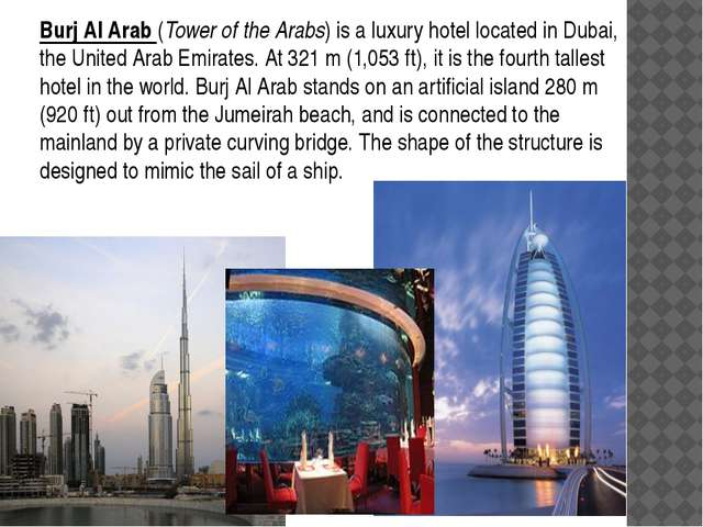 Burj Al Arab (Tower of the Arabs) is a luxury hotel located in Dubai, the Uni...