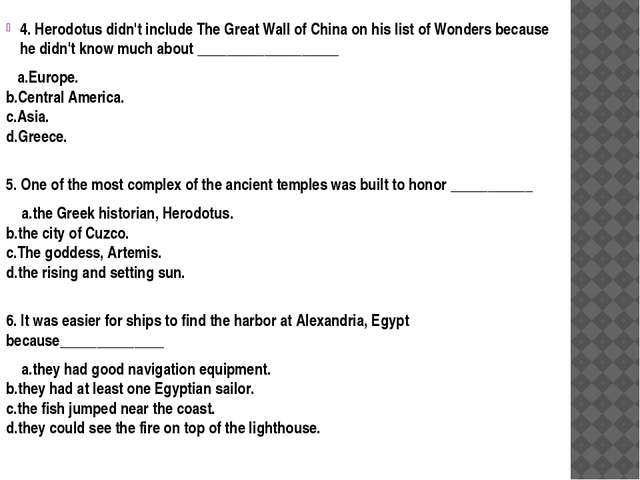 4. Herodotus didn't include The Great Wall of China on his list of Wonders be...