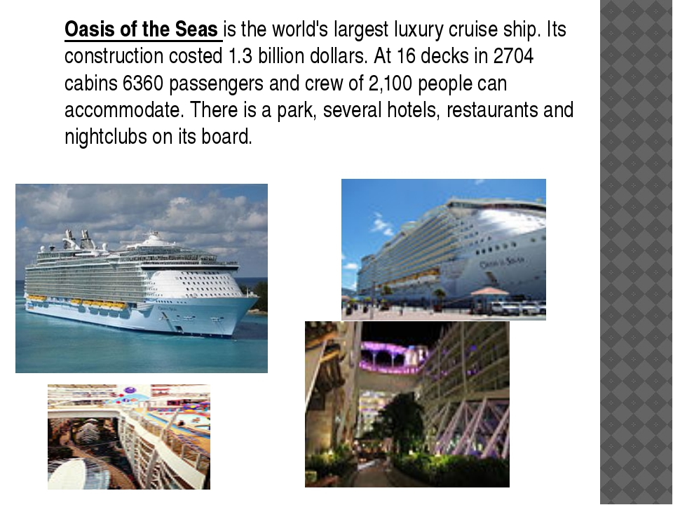 Oasis of the Seas is the world's largest luxury cruise ship. Its construction...