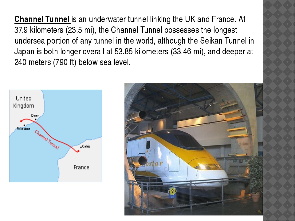 Channel Tunnel is an underwater tunnel linking the UK and France. At 37.9 kil...