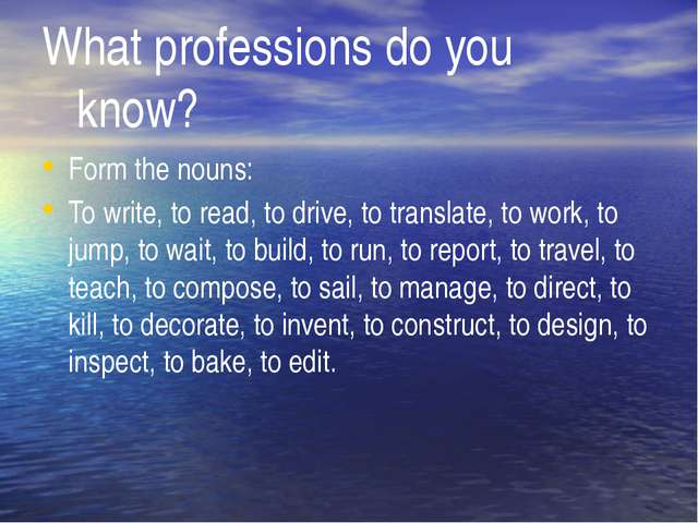 What professions do you 			know? Form the nouns: To write, to read, to drive,...