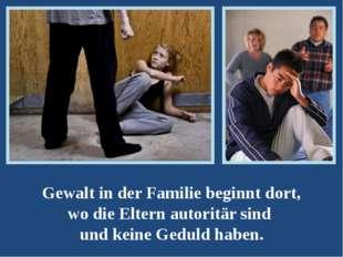 Gewalt in der Familie beginnt dort, wo die Eltern autoritär sind und keine G