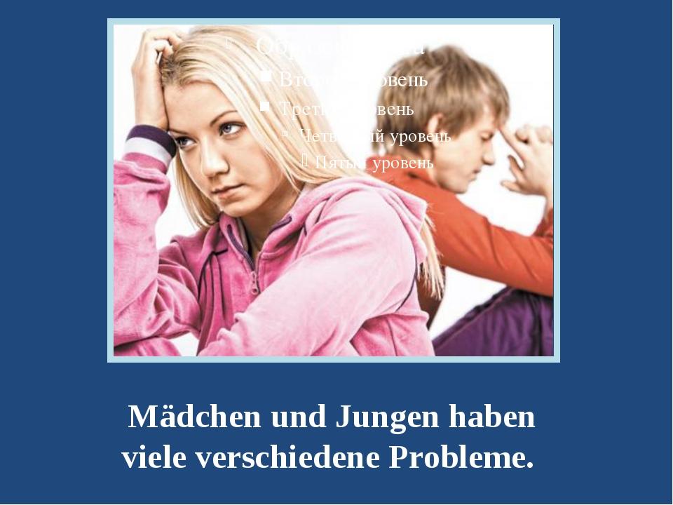 Mädchen und Jungen haben viele verschiedene Probleme.