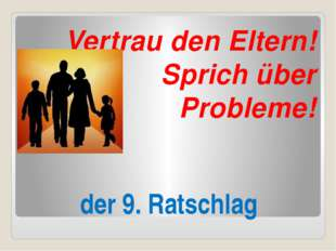 der 9. Ratschlag Vertrau den Eltern! Sprich über Probleme!