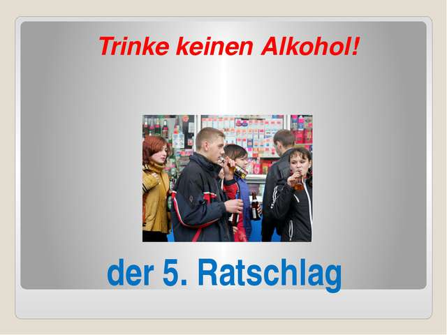 der 5. Ratschlag Trinke keinen Alkohol!