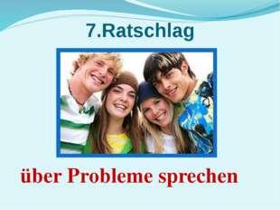 7.Ratschlag über Probleme sprechen