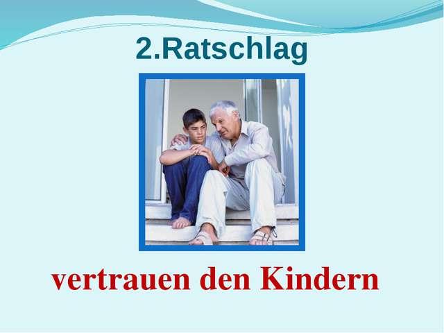 2.Ratschlag vertrauen den Kindern