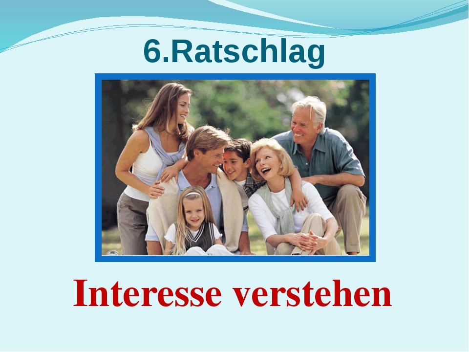 6.Ratschlag Interesse verstehen