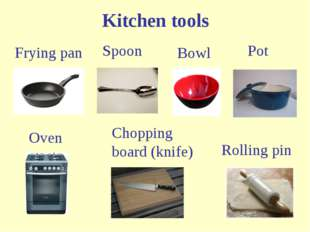 Kitchen tools Frying pan Pot Oven Spoon Chopping board (knife) Rolling pin Bowl