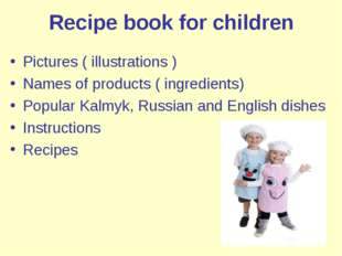 Recipe book for children Pictures ( illustrations ) Names of products ( ingre
