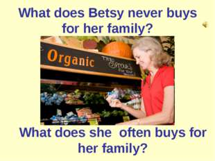 What does Betsy never buys for her family? What does she often buys for her f