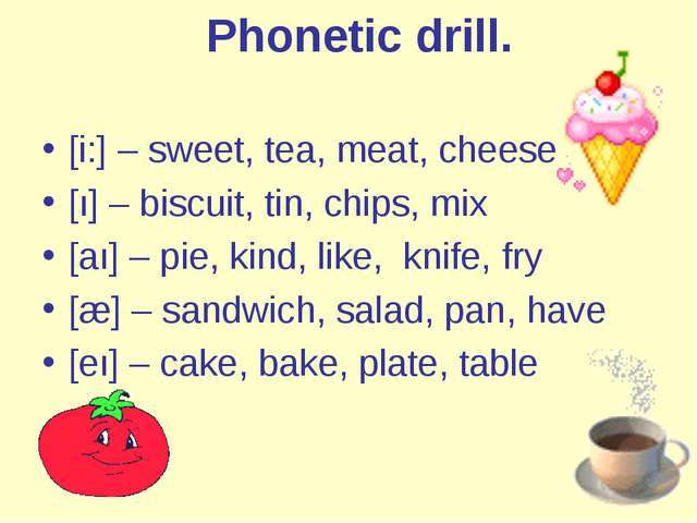 Phonetic drill. [i:] – sweet, tea, meat, cheese [ı] – biscuit, tin, chips, m...
