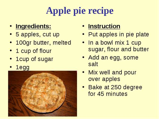 Apple pie recipe Ingredients: 5 apples, cut up 100gr butter, melted 1 cup of...