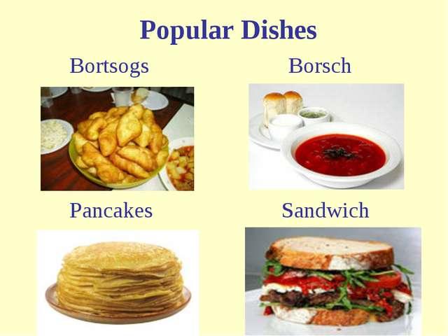 Popular Dishes Bortsogs Borsch Sandwich Pancakes