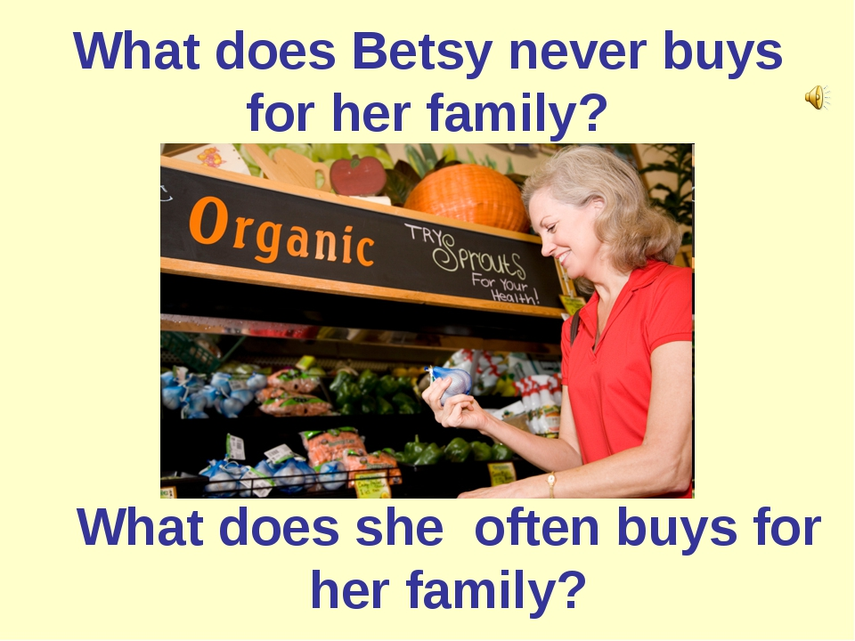 What does Betsy never buys for her family? What does she often buys for her f...