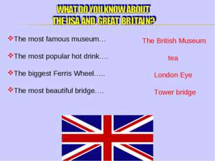 The most famous museum… The most popular hot drink…. The biggest Ferris Wheel