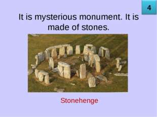 It is mysterious monument. It is made of stones. Stonehenge