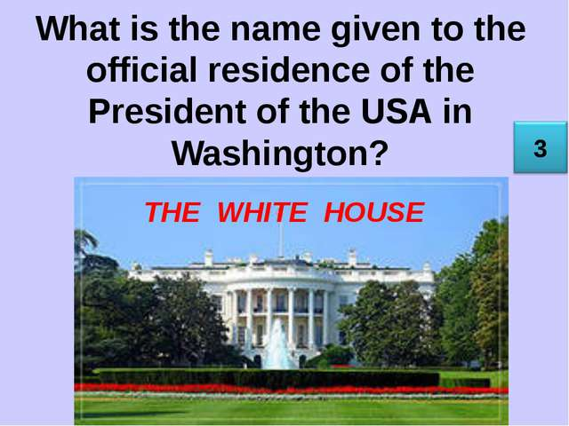 What is the name given to the official residence of the President of the USA...