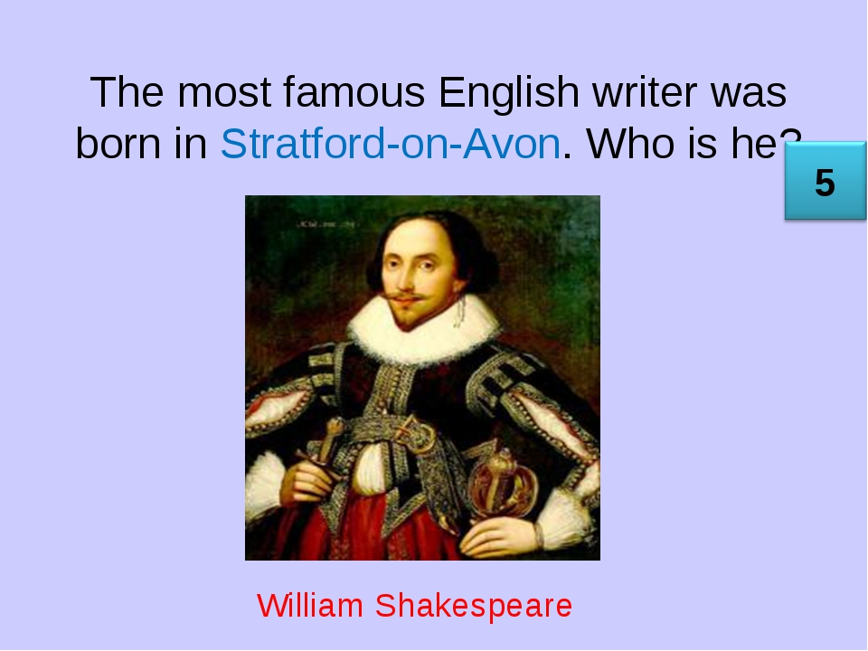 The most famous English writer was born in Stratford-on-Avon. Who is he? Will...