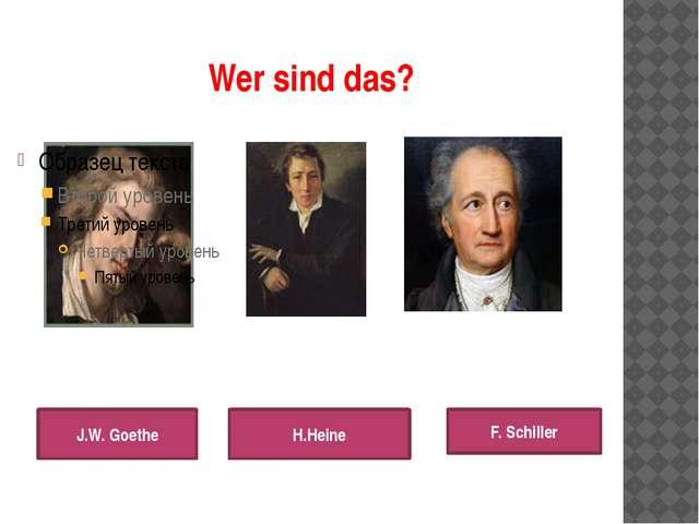Wer sind das? J.W. Goethe H.Heine F. Schiller