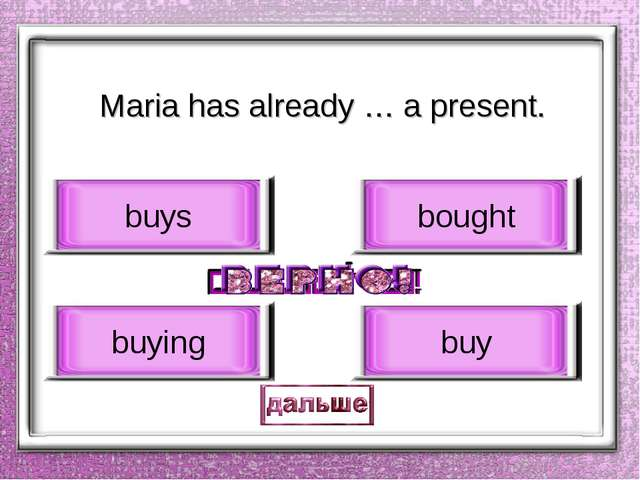 Maria has already … a present. bought buying buys buy
