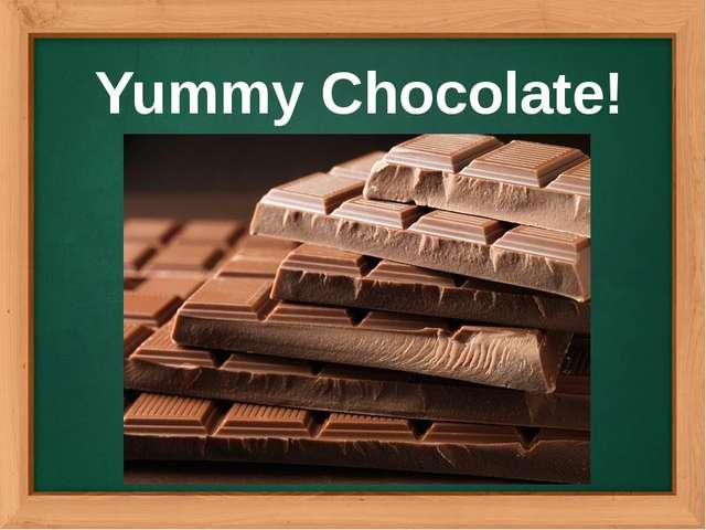 Yummy Chocolate!