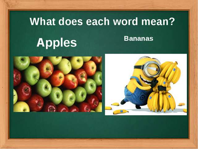 Apples What does each word mean? Bananas