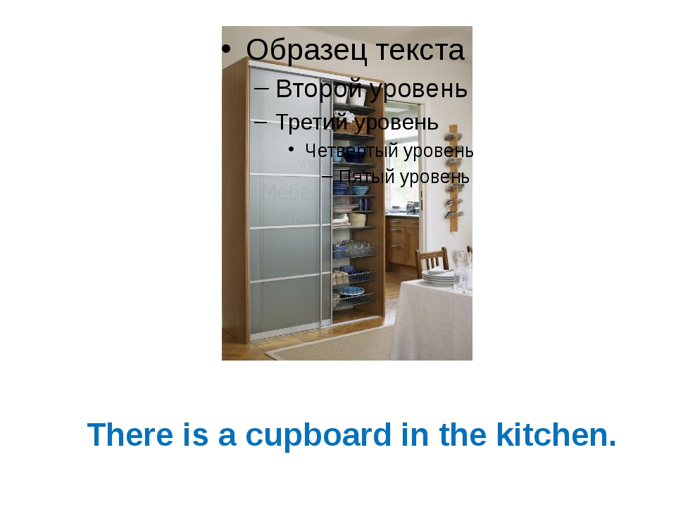 There is a cupboard in the kitchen.