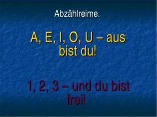 Abzählreime. A, E, I, O, U – aus bist du! 1, 2, 3 – und du bist frei!