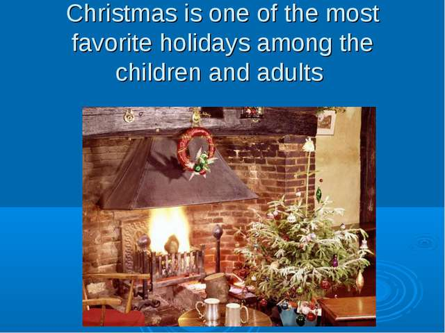Christmas is one of the most favorite holidays among the children and adults