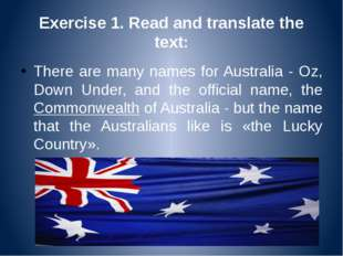 Exercise 1. Read and translate the text: There are many names for Australia -