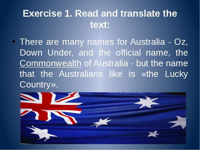 Exercise 1. Read and translate the text: There are many names for Australia -...