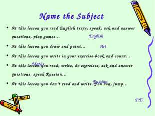Name the Subject At this lesson you read English texts, speak, ask and answer