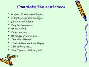 Complete the sentences In Great Britain school begins… Many boys and girls us