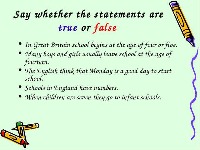 Say whether the statements are true or false In Great Britain school begins a...