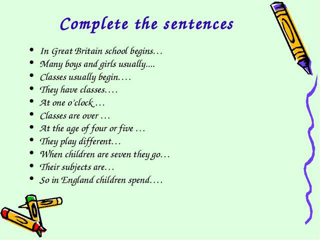 Complete the sentences In Great Britain school begins… Many boys and girls us...