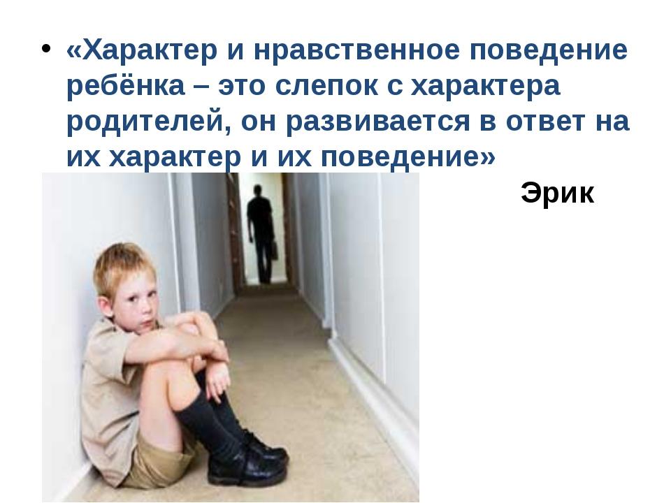«Характер и нравственное поведение ребёнка – это слепок с характера родите...