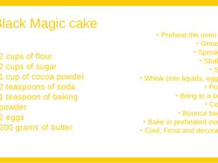 Black Magic cake 2 cups of flour 2 cups of sugar 1 cup of cocoa powder 2 teas