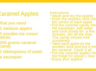 Caramel Apples What you need 5 medium apples 5 wooden ice cream sticks 300 gr