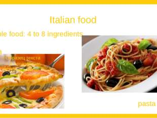 Italian food Simple food: 4 to 8 ingredients pizza pasta