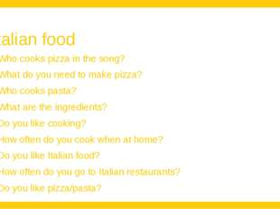 Italian food Who cooks pizza in the song? What do you need to make pizza? Who