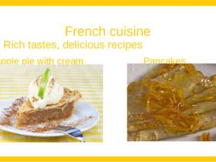 French cuisine Rich tastes, delicious recipes Apple pie with cream 		Pancakes