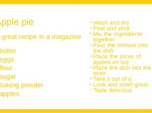 Apple pie A great recipe in a magazine		 butter eggs flour sugar baking powde