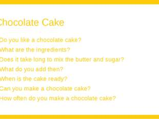 Chocolate Cake Do you like a chocolate cake? What are the ingredients? Does i