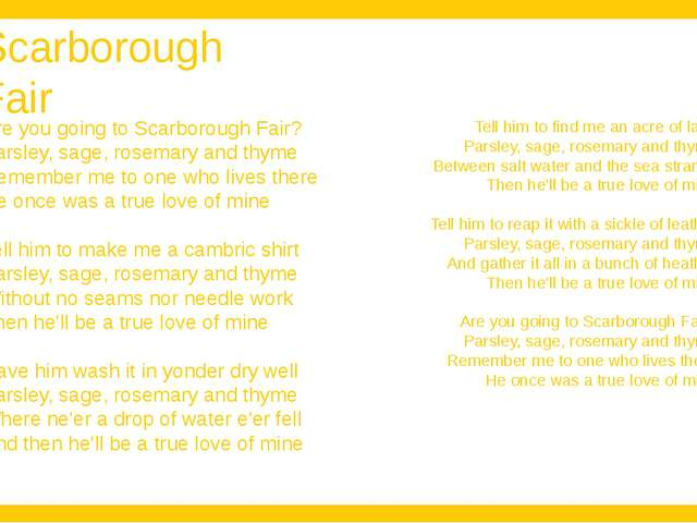 Scarborough Fair Are you going to Scarborough Fair? Parsley, sage, rosemary a...