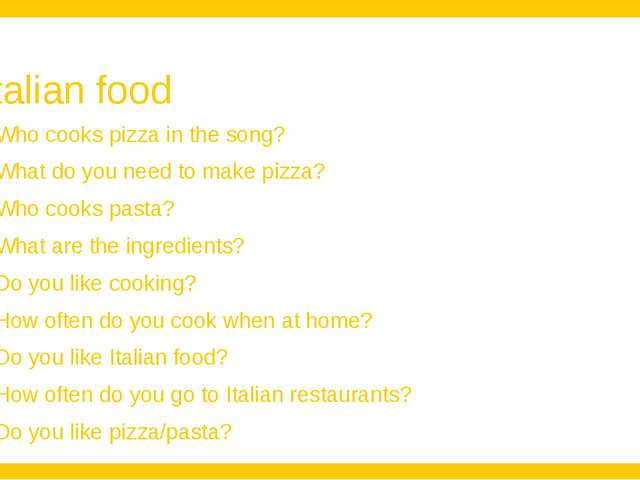 Italian food Who cooks pizza in the song? What do you need to make pizza? Who...