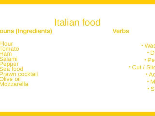 Italian food Nouns (Ingredients) Flour Tomato Ham Salami Pepper Sea food Praw...